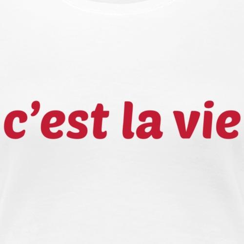 C' est la vie - Women's Premium T-Shirt