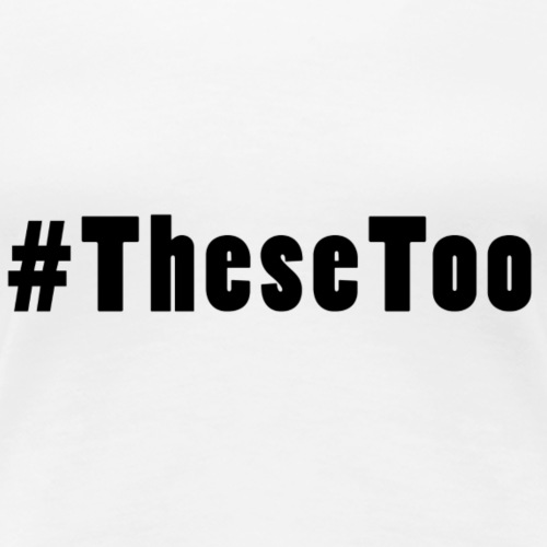 #MeToo , these too! - Vrouwen Premium T-shirt
