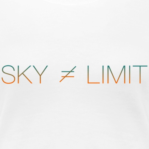 THE SKY ISN'T THE LIMIT - Frauen Premium T-Shirt