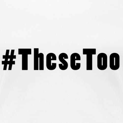 #MeToo , these too! - Vrouwen Premium T-shirt