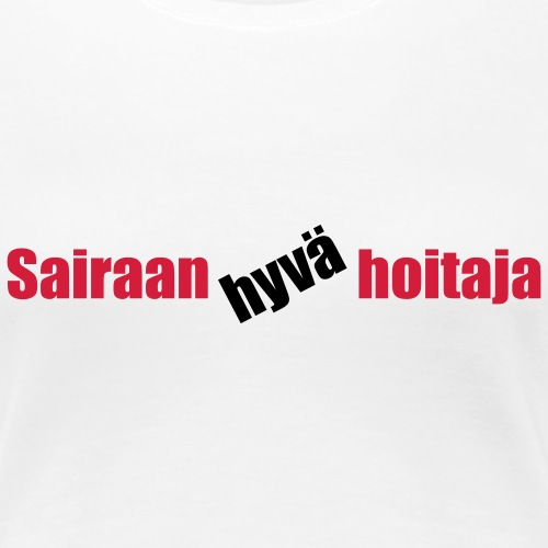 Sairaan hyvä hoitaja - Naisten premium t-paita