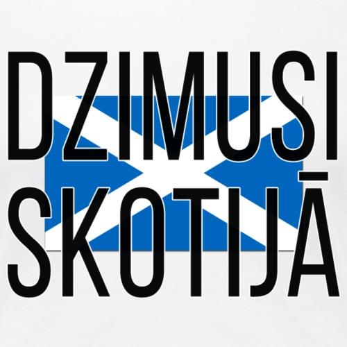 Born in Scotland (Latvian) female only - Women's Premium T-Shirt