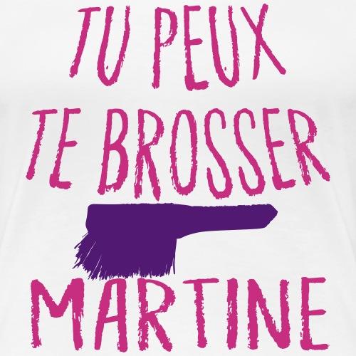 Tu peux te brosserMartine - T-shirt Premium Femme