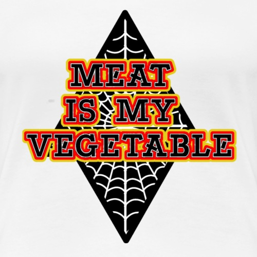 Meat is my Vegetable - Frauen Premium T-Shirt