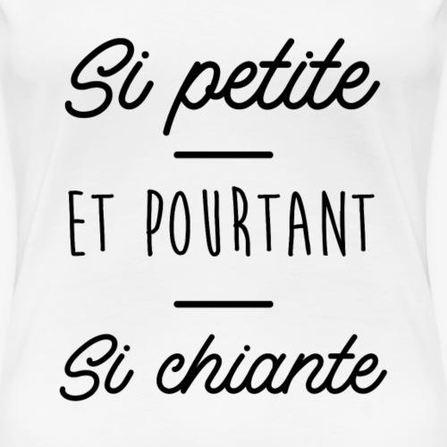 Si petite et pourtant si chiante - T-shirt Premium Femme