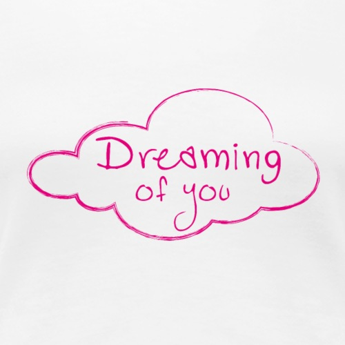 DREAMING OF YOU - Frauen Premium T-Shirt