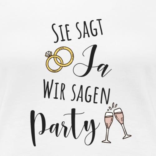 Sie sagt Ja wir sagen Party - Women's Premium T-Shirt