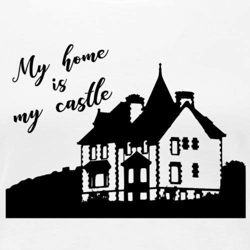 Zuhause, mein Haus - Mein Zuhause ist meine Burg - Frauen Premium T-Shirt
