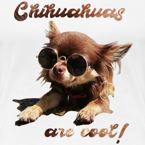 Chihuahua T-Shirts Chihuahuas are cool - Frauen Premium T-Shirt