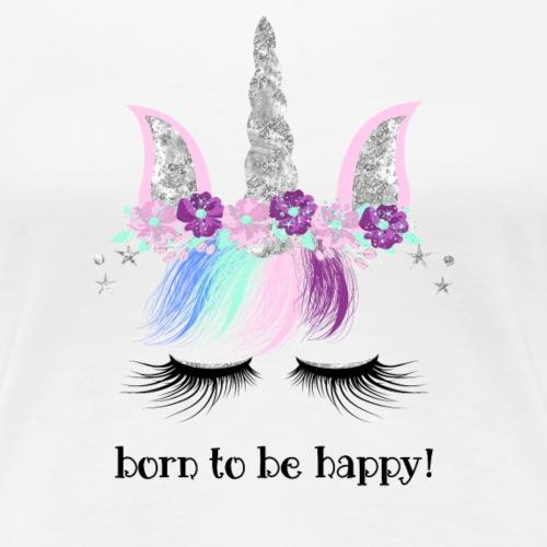 BORN TO BE HAPPY 1 1 - Frauen Premium T-Shirt