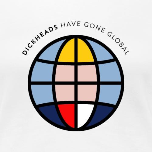 Dickheads have gone global. - Maglietta Premium da donna
