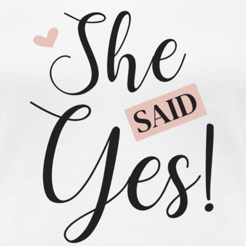 She said yes! - Women's Premium T-Shirt