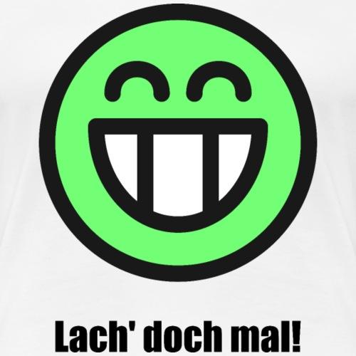 Lach' doch mal - Lustige Kleidung - Smile4m3 - Frauen Premium T-Shirt