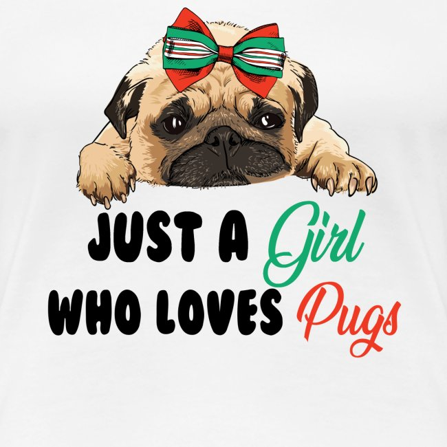 Just A Girl Who Loves Pugs