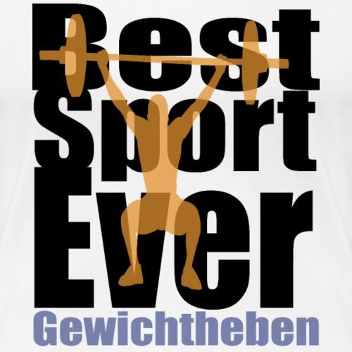 Best Sport Ever: Gewichtheben - Frauen Premium T-Shirt