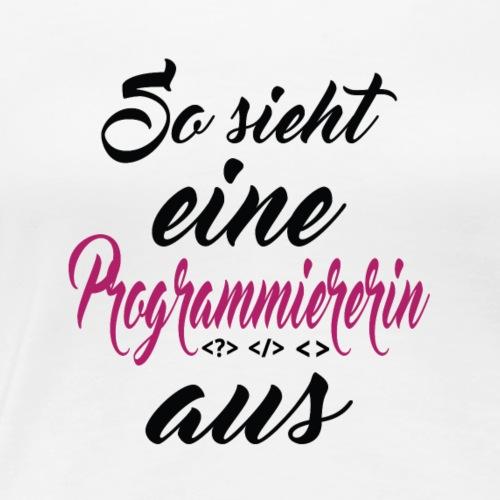 So sieht eine Programmiererin aus - Frauen Premium T-Shirt