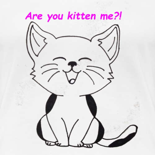are you kitten me - Vrouwen Premium T-shirt