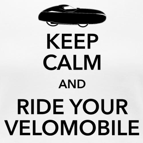 Keep calm and ride your velomobile black - Naisten premium t-paita