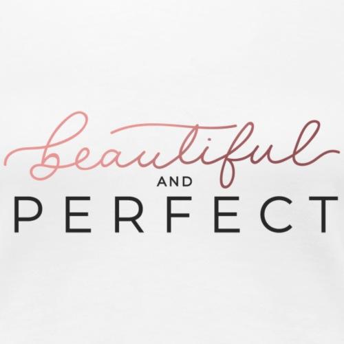 Beautiful and Perfect - T-shirt Premium Femme