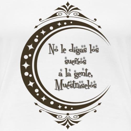 No le digas los sueños a la gente, muéstraselos - Camiseta premium mujer