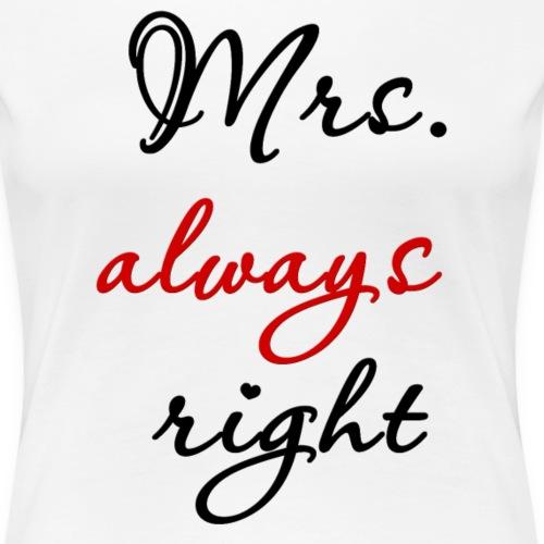Mrs. always right - Women's Premium T-Shirt