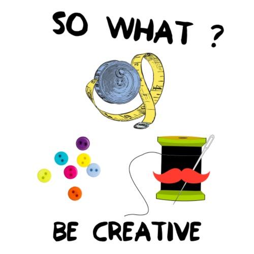 So what ? Be creative - T-shirt Premium Femme