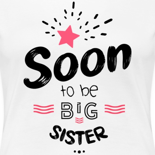 Soon to be big sister - T-shirt Premium Femme