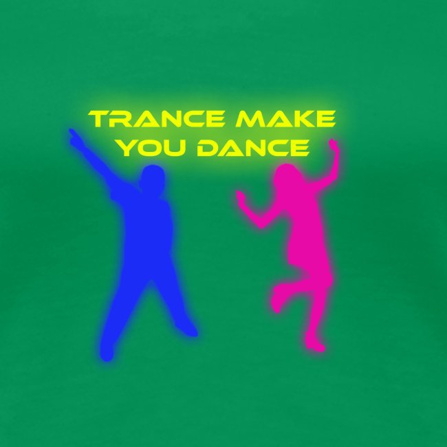 Trance make you dance