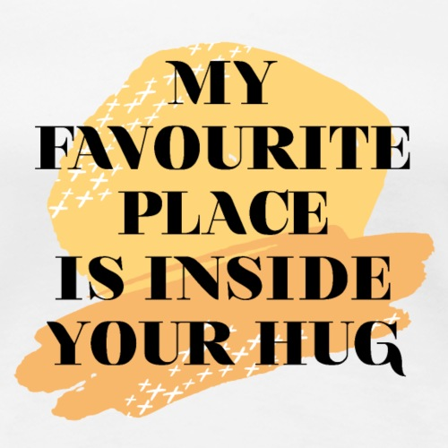 My favourite Place is inside your hug - Frauen Premium T-Shirt