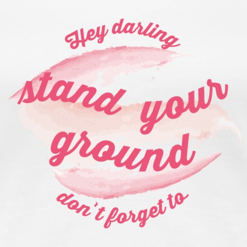 Do not forget to stand your ground - Women's Premium T-Shirt