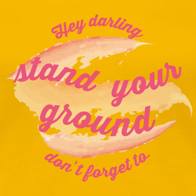 Do not forget to stand your ground