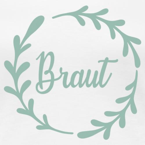 Braut Schriftzug im Kranz - Women's Premium T-Shirt