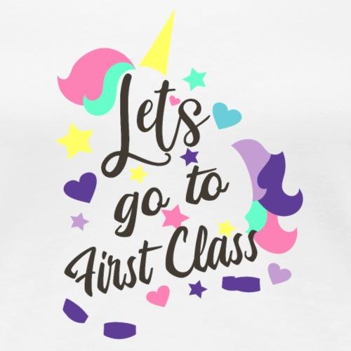 Let go to first Class #unicorn - Frauen Premium T-Shirt