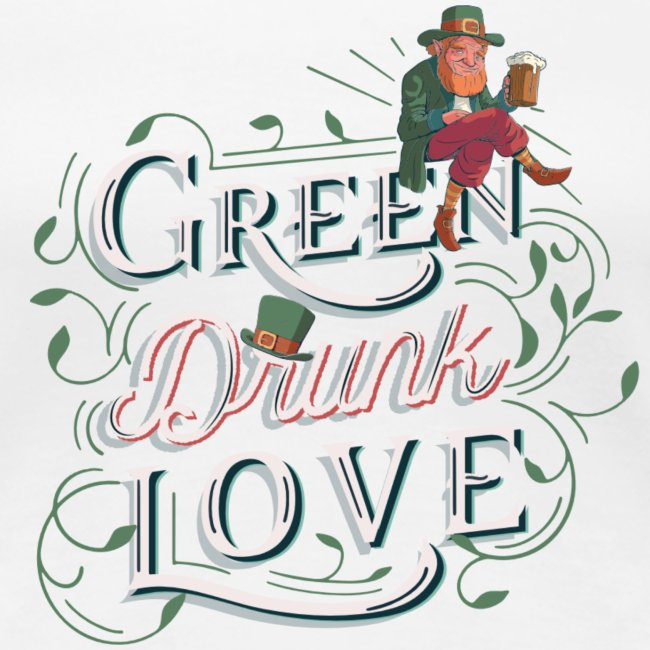 St. patricks Day / green drunk love