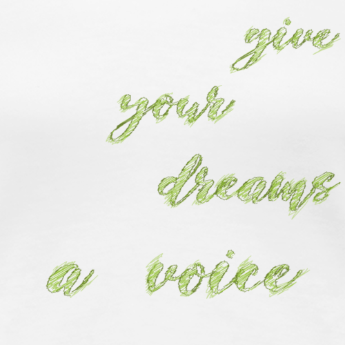 Give your dreams to voice - Women's Premium T-Shirt
