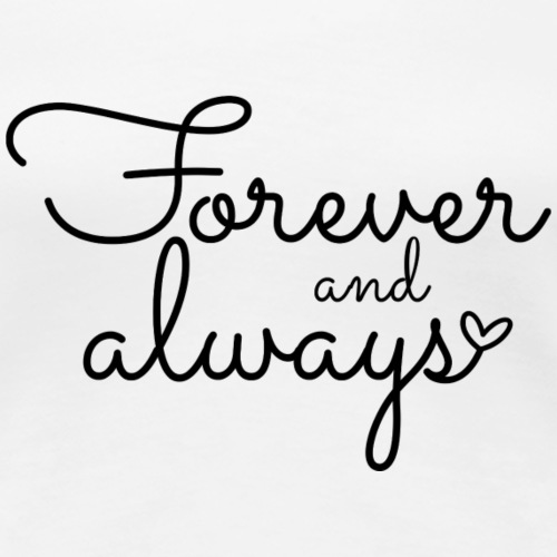Forever and Always - Women's Premium T-Shirt