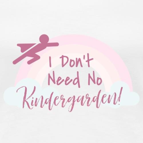My Maisie I dont need no Kindergarden - Frauen Premium T-Shirt