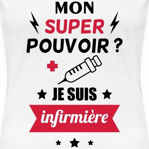 mon super pouvoir je suis infimière - T-shirt Premium Femme
