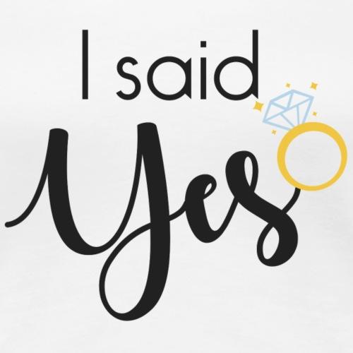 I said yes - with diamond ring - Women's Premium T-Shirt