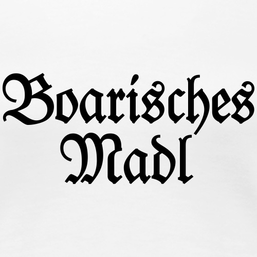 Boarisches Madl - Ein Mädel aus Bayern - Frauen Premium T-Shirt