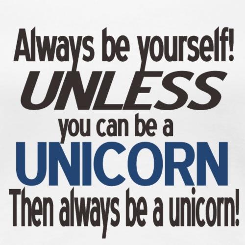 Always be a unicorn - Women's Premium T-Shirt