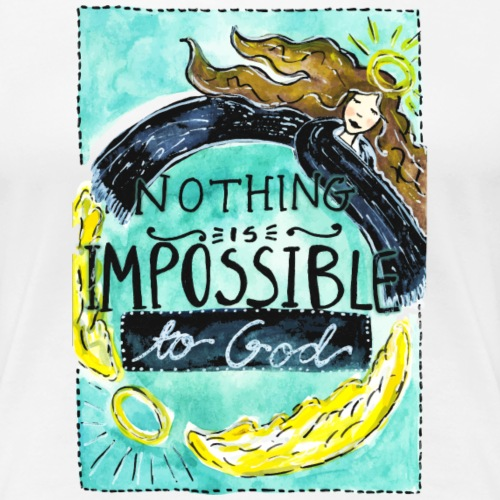 Nancy Rose Designs -Nothing is Impossible to God - Women's Premium T-Shirt