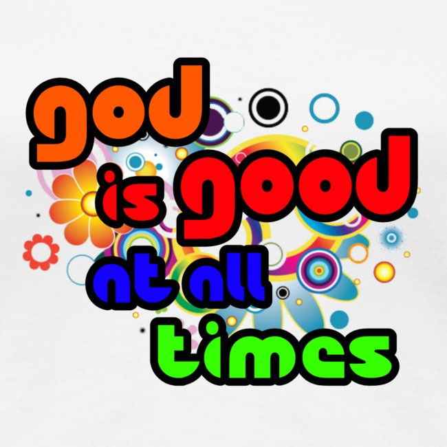 God is Good at all time