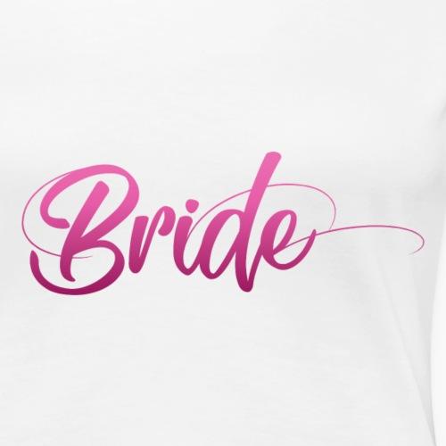 Bride - Pink Lettering / pinker Schriftzug - Women's Premium T-Shirt