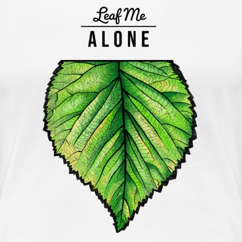 Leaf me Alone - Frauen Premium T-Shirt