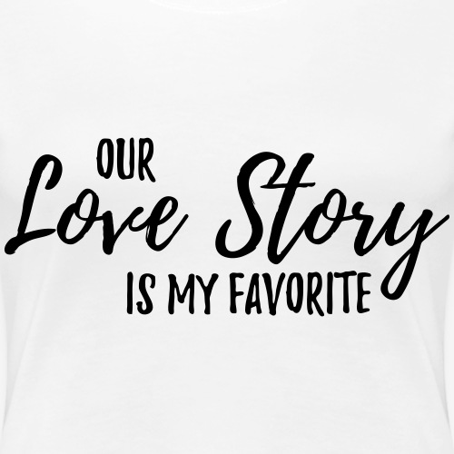 Out Love Story is my favorite...