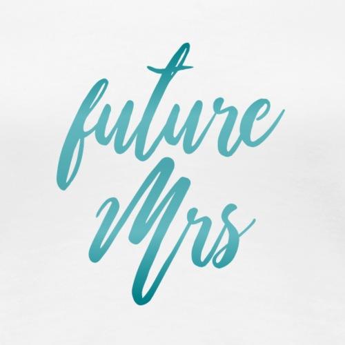 Future Mrs - Women's Premium T-Shirt