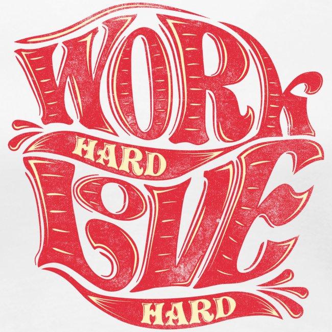 Work hard love hard