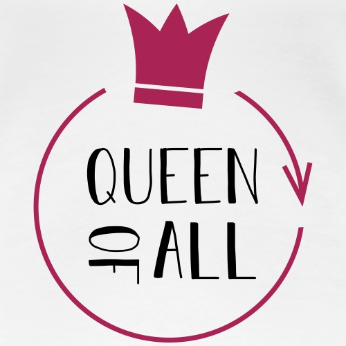 QUEEN OF ALL - Frauen Premium T-Shirt