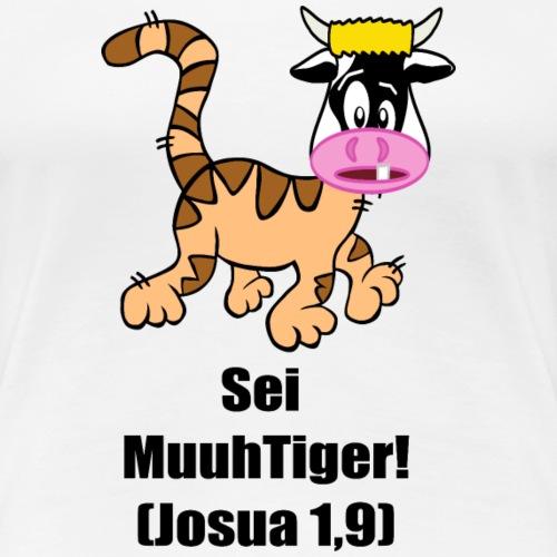 Sei MuuhTiger! (Josua 1,9) - Frauen Premium T-Shirt